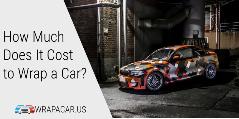 How Much Does It Cost to Wrap a Car in 2019? - Wrap a Car